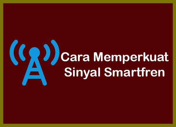 Cara Memperkuat Sinyal Smartfren 100 Terbukti Laci Usang
