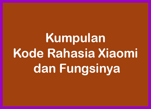 Kumpulan Kode Rahasia Xiaomi Lengkap dan Fungsinya