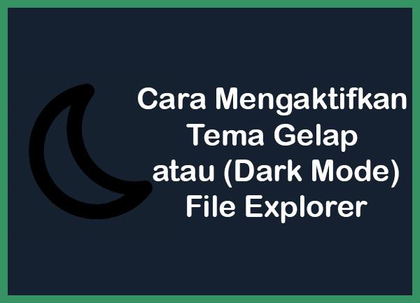 Cara Mengaktifkan Tema Gelap (Dark Mode) di File Explorer