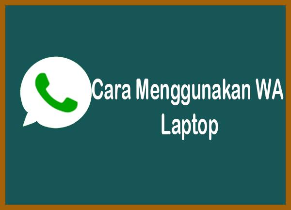 Cara menggunakan whatsapp laptop