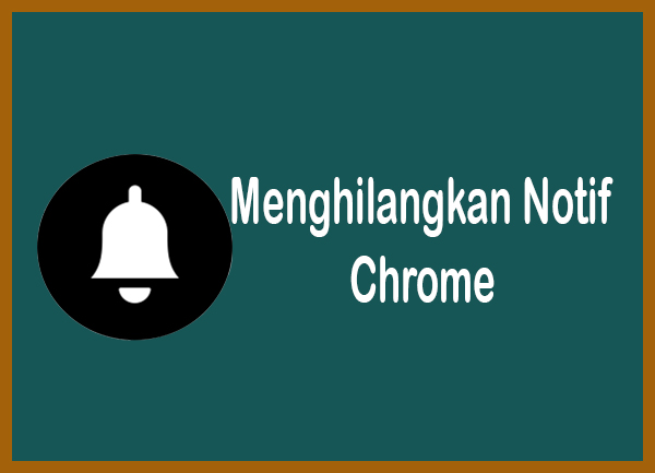menghilangkan notifikasi chrome