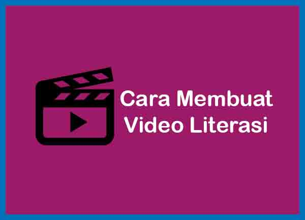 Cara Membuat Video Literasi