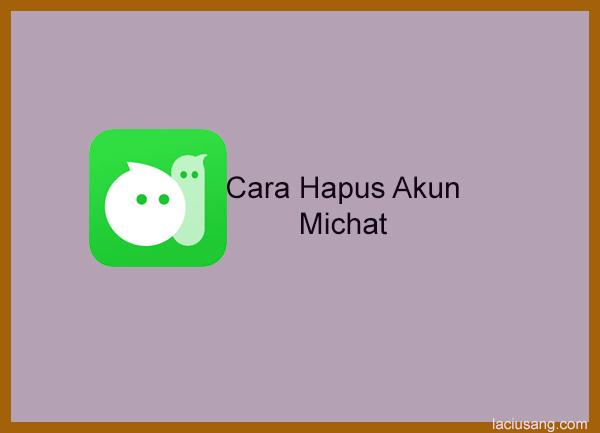 Cara Menghapus Akun MiChat permanen