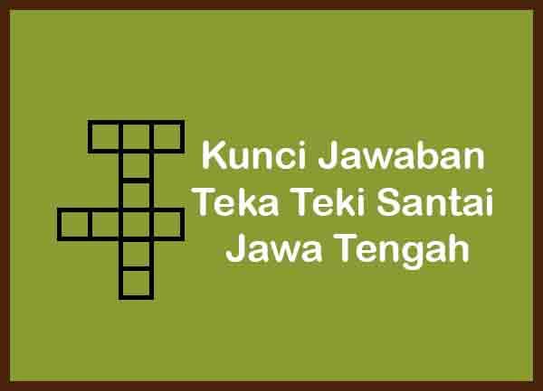 Kunci Jawaban Teka Teki Santai level Jawa Tengah