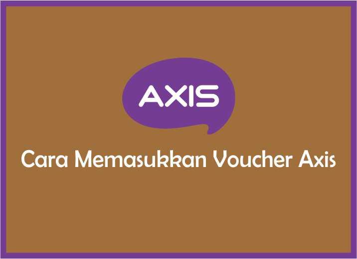 Cara Memasukkan Voucher Axis Terbaru