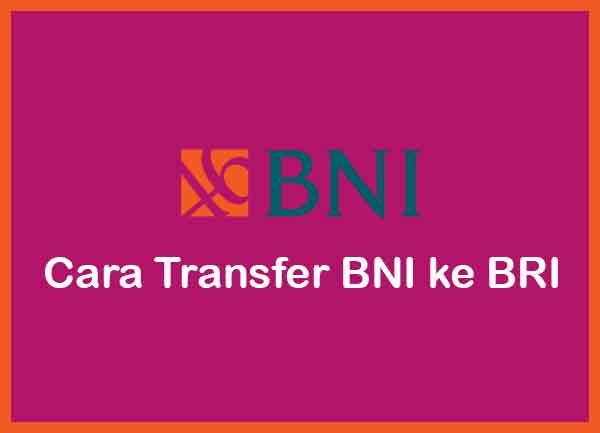 Cara Transfer BNI Ke BRI Terbaru