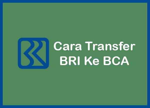Cara Transfer BRI Ke BCA Terbaru