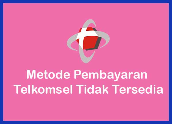 Metode Pembayaran Telkomsel Tidak Tersedia