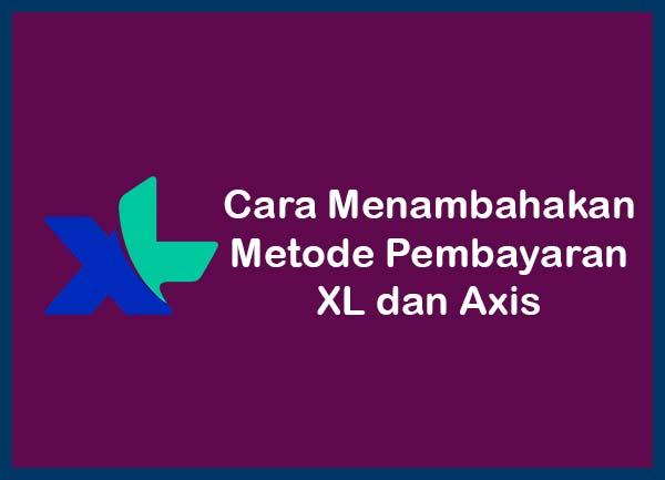 Cara Menambahakan Metode Pembayaran XL dan Axis