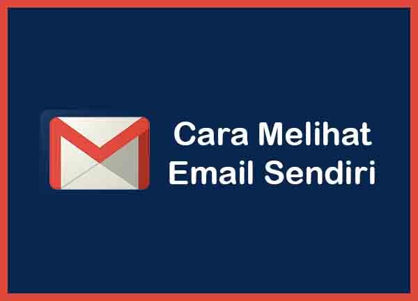 Cara Mengetahui Email Sendiri