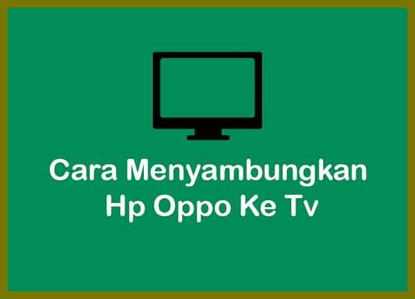 Cara Menyambungkan Hp Oppo Ke Tv Terbaru