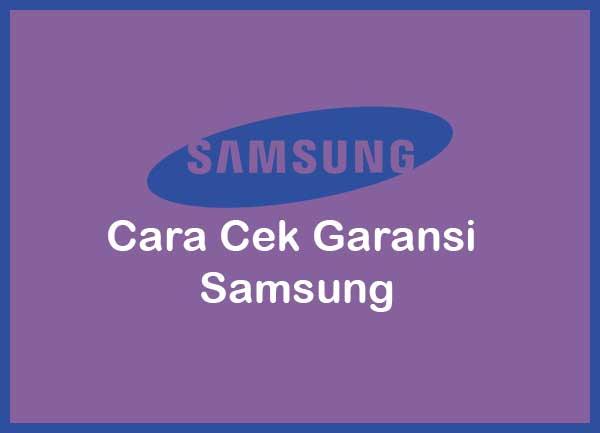 Cara Cek Garansi Samsung Terbaru