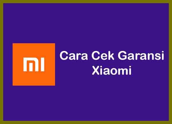 Cara Cek Garansi Xiaomi Terbaru