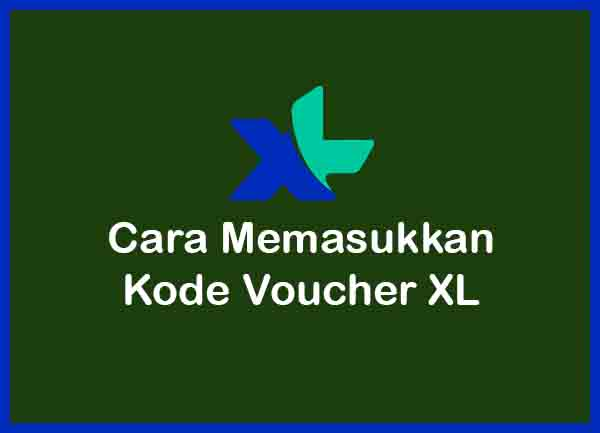 Cara Memasukkan Voucher XL Terbaru