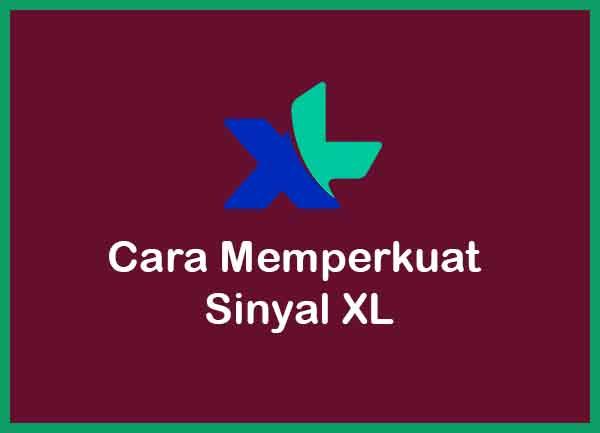 Cara Memperkuat Sinyal XL Terbaru