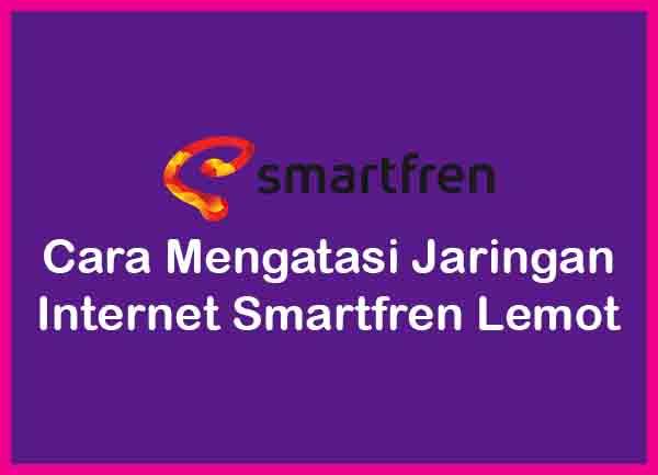 Cara Mengatasi Jaringan Internet Smartfren Lemot Terbaru