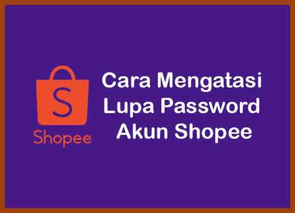 Cara Mengatasi Lupa Password Shopee Terbaru