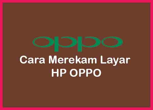 Cara Merekam Layar HP OPPO Terbaru