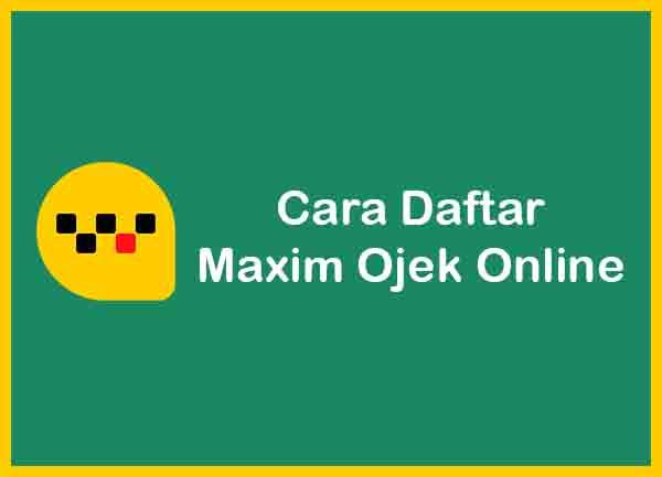 Cara Daftar Maxim Ojek Online Terbaru
