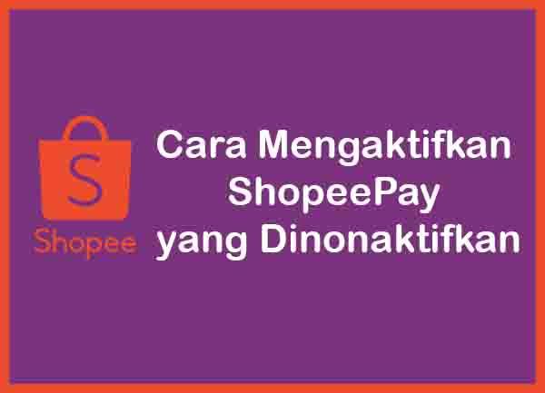 Cara Mengaktifkan ShopeePay yang Dinonaktifkan Terbaru