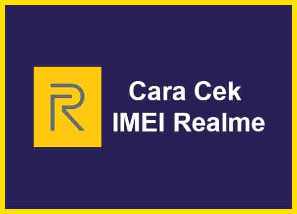 Cara Cek IMEI Realme Terbaru