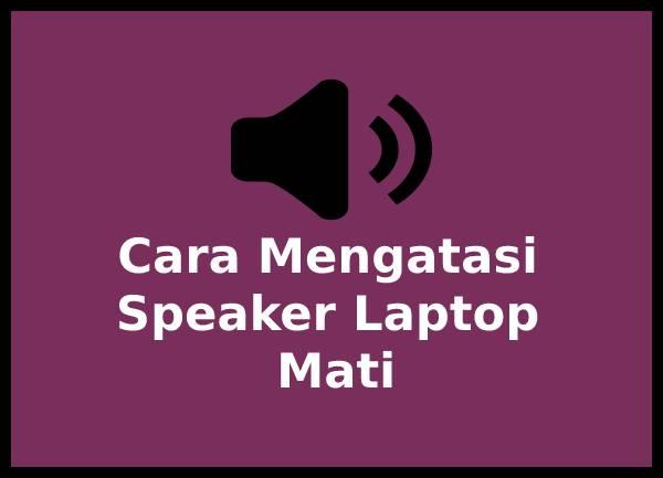 Cara Mengatasi Speaker Laptop Mati Terbaru