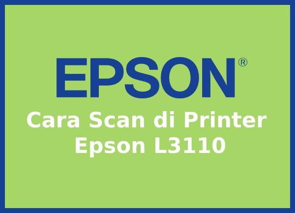 Cara Scan Epson L3110 Terbaru