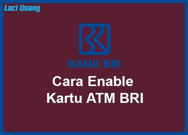 Cara Enable Kartu ATM BRI Terbaru