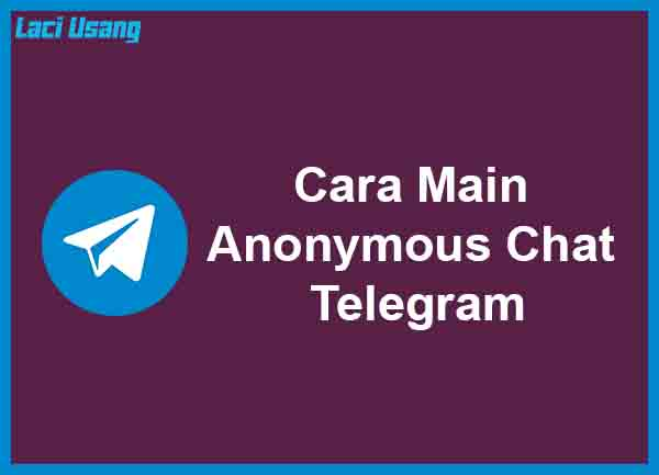 Cara Main Anonymous Chat Telegram Terbaru