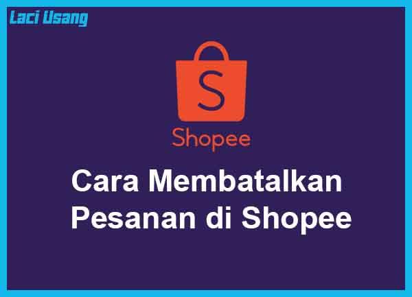 Cara Membatalkan Pesanan di Shopee Terbaru