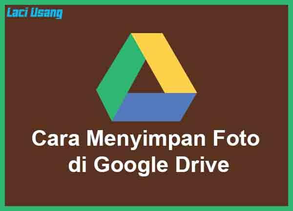 Cara Menyimpan Foto di Google Drive Terbaru