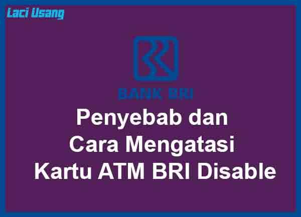 Penyebab dan Cara Mengatasi Kartu ATM BRI Disable Terbaru
