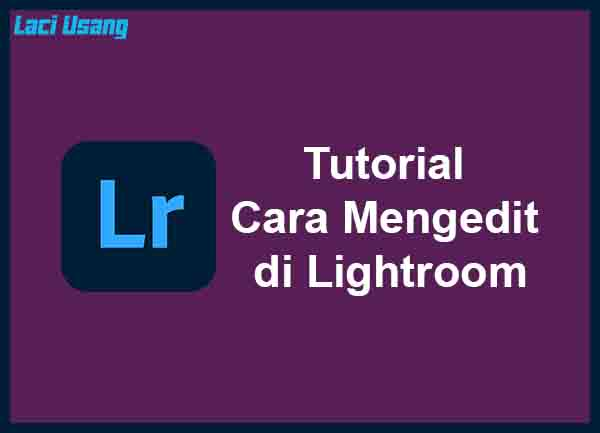 Tutorial Cara Edit Lightroom Terbaru
