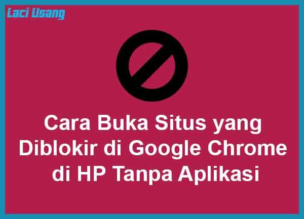 Cara Buka Situs yang Diblokir di Google Chrome di HP Tanpa Aplikasi Terbaru