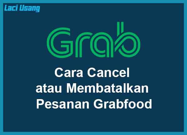 Cara Cancel atau Membatalkan Pesanan Grab Food