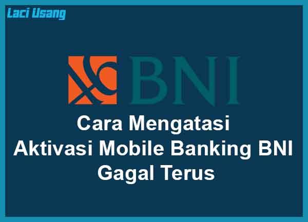 Cara Mengatasi Aktivasi Mobile Banking BNI Gagal Terus Terbaru