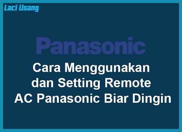 Cara Menggunakan dan Setting Remote AC Panasonic Biar Dingin