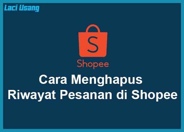 Cara Menghapus Riwayat Pesanan di Shopee Terbaru