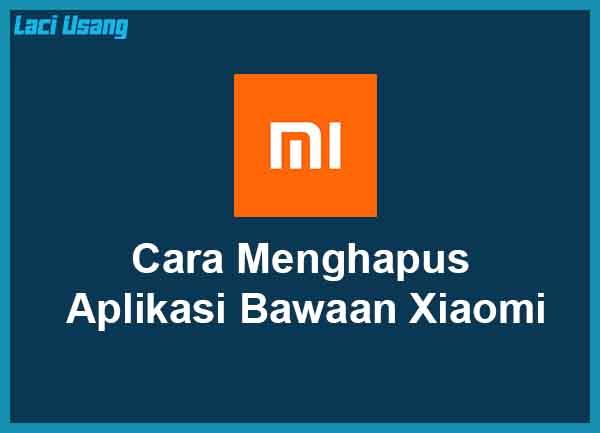 Cara Menonaktifkan Aplikasi Bawaan Xiaomi