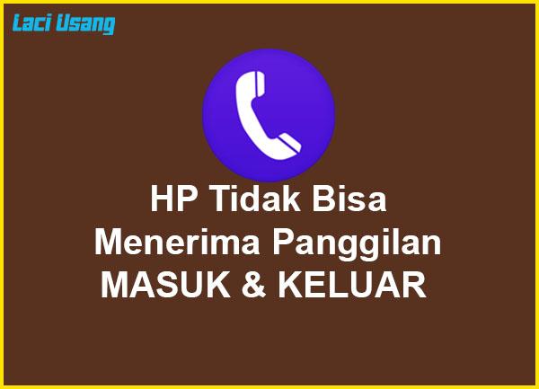 HP tidak bisa menerima panggilan masuk dan keluar