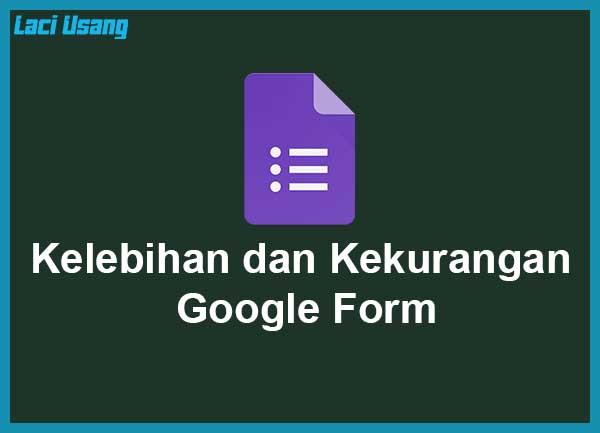 Kelebihan dan Kekurangan Google Form Yang Perlu Kalian Ketahui