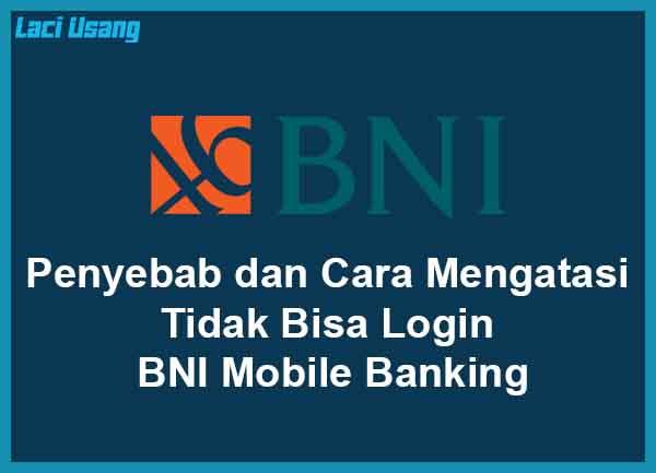 Penyebab dan Cara Mengatasi Tidak Bisa Login BNI Mobile Banking