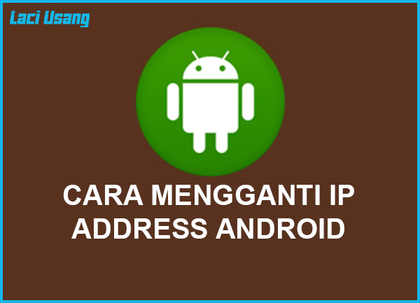 cara mengganti ip address android