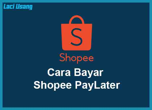 Cara Bayar Shopee PayLater Terbaru