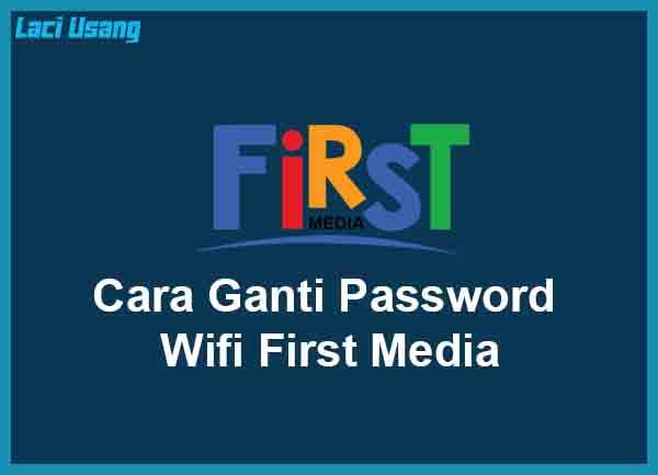 Cara Ganti Password Wifi First Media Terbaru