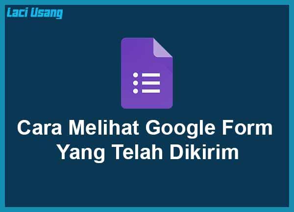 3 Cara Melihat Hasil Google Form Yang Telah Dikirim Laci Usang