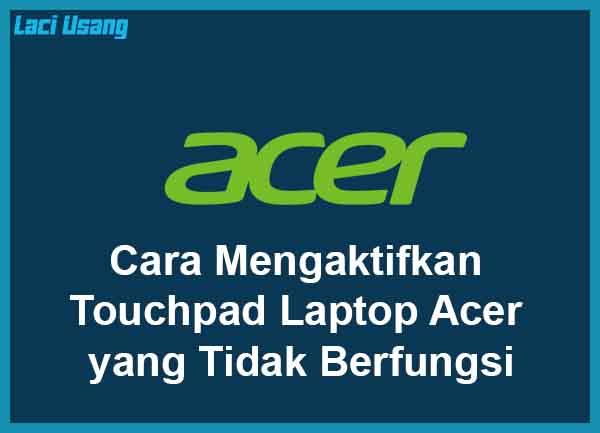 Cara Mengaktifkan Touchpad Laptop Acer yang Tidak Berfungsi