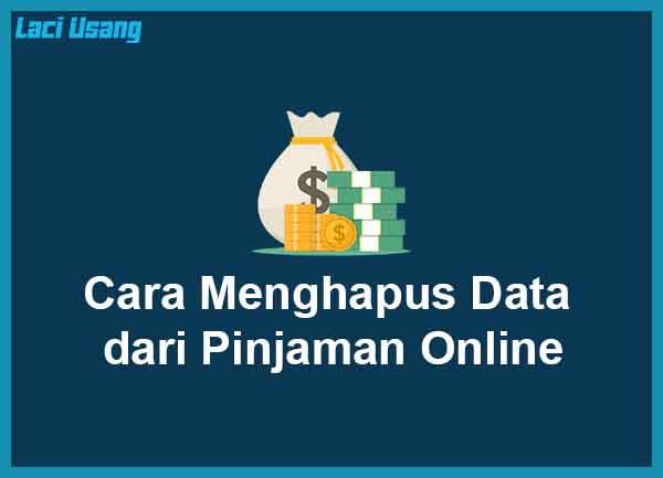 Cara Menghapus Data dari Pinjaman Online Lengkap