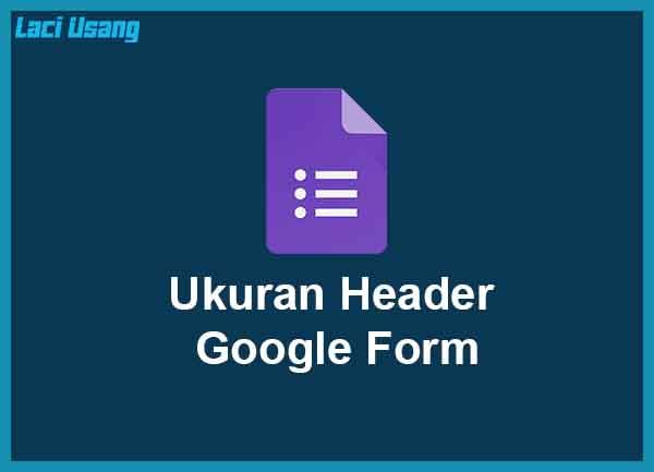 Ukuran Header Google Form Terbaik