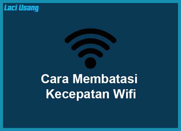 Cara Membatasi Bandwith Wifi